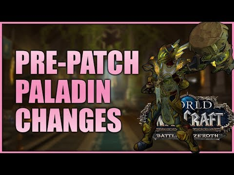 Holy, Ret & Prot Paladin Pre-Patch Changes Guide BFA 8.0.1