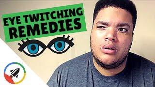 Eye Twitching Remedies | Why Does my Eye Twitch?