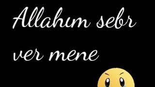 Allahim sabir ver mene sabrim tukenir(((