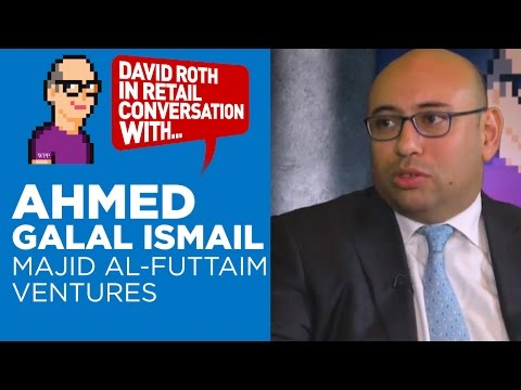 David Roth in Retail Conversation with Ahmed Galal Ismail, CEO, Majid Al-Futtaim Ventures
