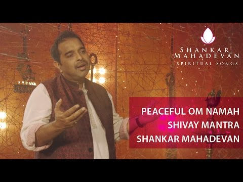 Peaceful Om Namah Shivay Mantra by Shankar Mahadevan