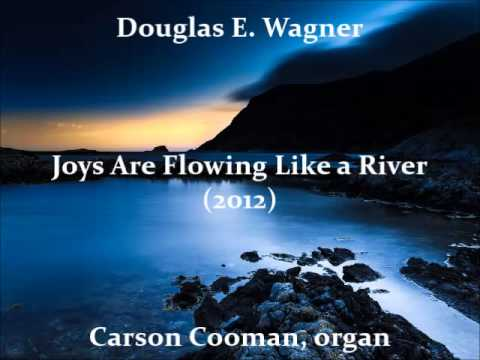 Douglas E. Wagner — Joys Are Flowing Like a River (2012) for organ