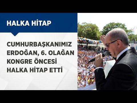 Genel Başkanımız Erdoğan, Partimiz 6. Olağan Kongresi öncesinde halka hitap etti