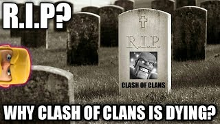 WHY IS CLASH OF CLANS DYING?- CoC 2018 | NEW STATE / FUTURE OF CLASH OF CLANS