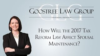 Goostree Law Group Video - How Will the 2017 Tax Reform Law Affect Spousal Maintenance?