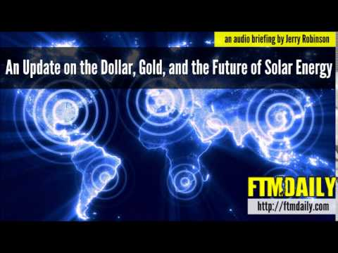 An Update on the Dollar, Gold, and the Future of Solar Energy
