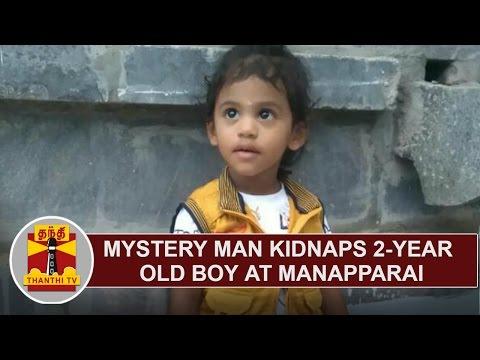 Mystery Man kidnaps 2-year old Boy at Manapparai   Thanthi TV