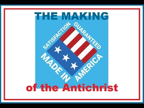 HOW THE USA IS UNKNOWINGLY HELPING MAKE THE ANTICHRIST