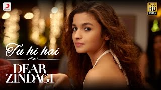 Download Hindi Video Songs - Tu Hi Hai - Dear Zindagi | Gauri S | Alia | Shah Rukh | Amit | Kausar M | Arijit S