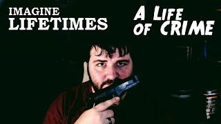 Imagine Lifetimes A Life of CRIME
