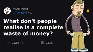 Complete Waste Of Money (NEED TO KNOW) (r/AskReddit)