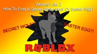 Roblox - Wolves' Life 2 - How To Find A Secret White Wolf Or Easter Egg? - HD