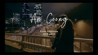 Tuyển Tập Những Bài Piano Cover Của An Coong 2018 (Part 2)    PIANO COVER #ANCOONG