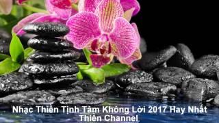 Nhạc Thiền Tịnh Tâm Không Lời 2017 Hay Nhất 1 Giờ Thiền