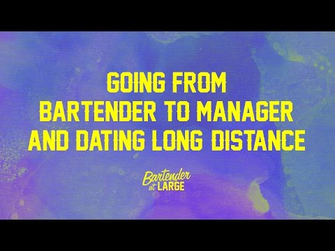 Going from Bartender to Manager & Dating Long-Distance