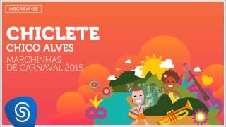 Baixar Chico Alves - Chiclete (As Melhores Marchinhas de Carnaval 2015) [Áudio Oficial]