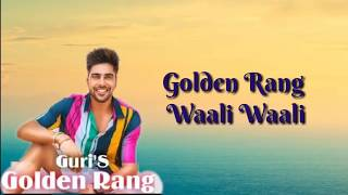 Golden Rang Lyrics | Guri Golden Rang Official Video | Golden rang full song