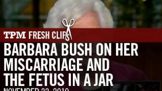 Barbara Bush On Her  Miscarriage And The Fetus In A Jar