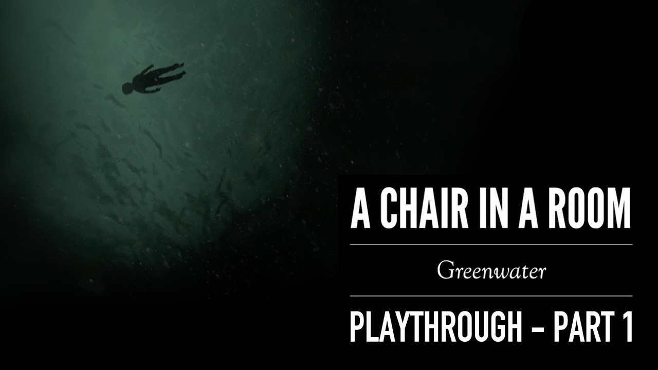 A Chair In A Room: Greenwater (Playthrough Pt.1)   HTC VIVE   YouTube
