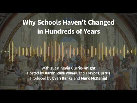 Episode 164: Why Schools Haven't Changed in Hundreds of Years (with Kevin Currie-Knight)