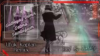 Gülbeyaz Demir - Getma Sevduğum (Ufuk Kaplan Remix) [Edit By Djafarly]