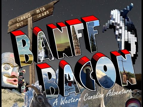 Travel Movie: Banff Bacon, A Western Canadian Adventure