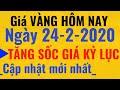 Giá VÀNG Hôm Nay ngày 24/2/2020 Tăng chóng mặt. Vàng SJC 9999 24k PNJ DOJI