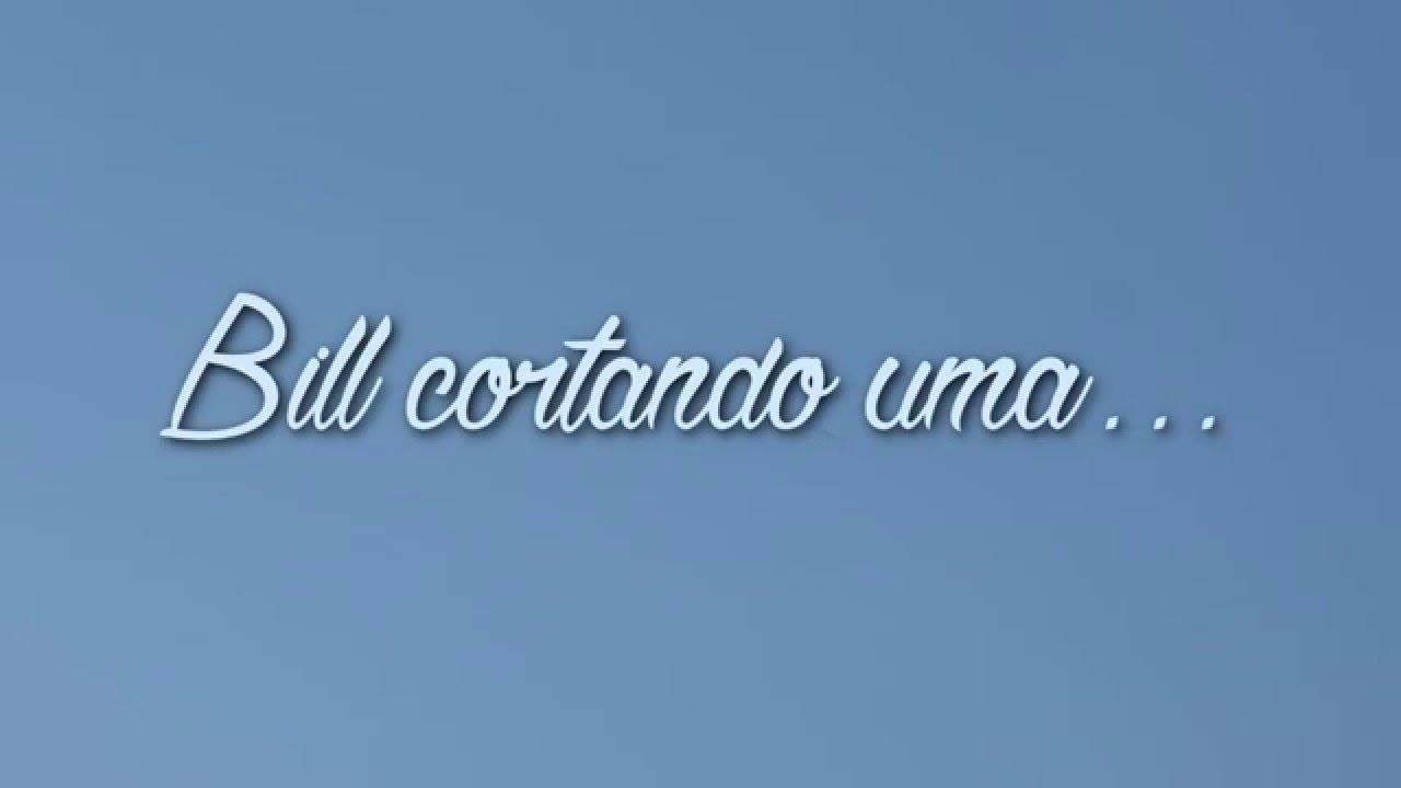 BILL CORTANDO UMA PIPA