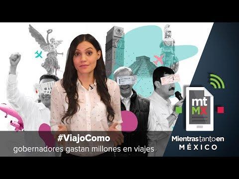 #ViajoComo Gobernadores gastan millones en viajes | Mientras Tanto en México