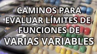 Caminos para evaluar límites de funciones de varias variables