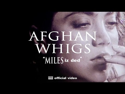 The Afghan Whigs - MILES Iz Ded