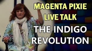 Magenta Pixie Live Talk: The Indigo Revolution and the Ascension Timeline
