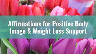 200 Positive Affirmations for Weight Loss & Positive Body Image