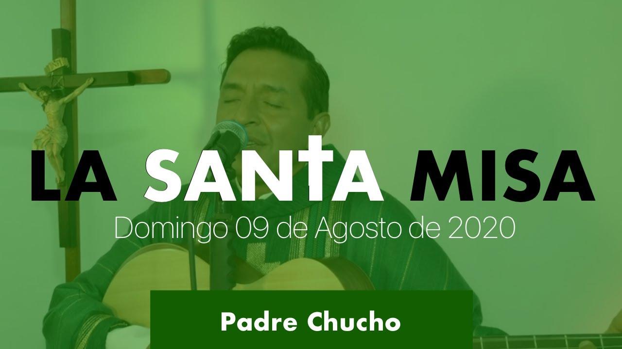 Padre Chucho - La Santa Misa (Domingo 09 de Agosto)