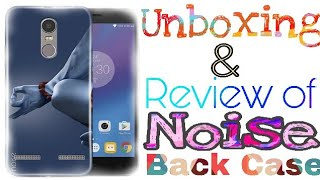 Unboxing And Review Of Noise Back Cover For Lenovo K6 Power