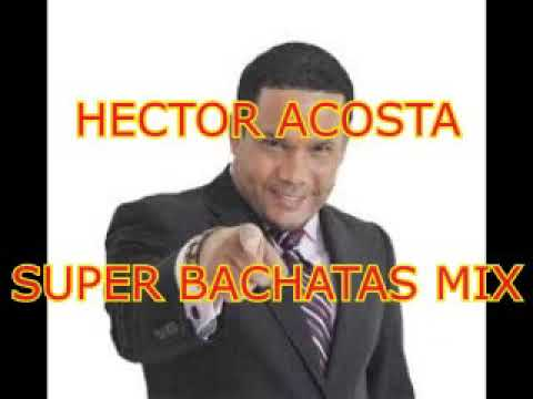 Hector Acosta El Torito SUPER BACHATAS MIX 2015 (Full Music)