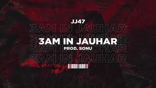 03 AM IN JAUHAR - JJ47 (Prod. Sonu)