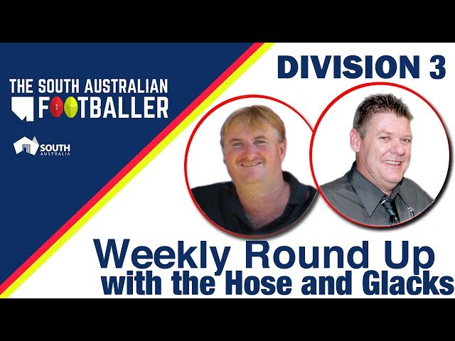 SA Adelaide Footballer 6: Div 3 Weekly Round Up with the Hose and Glacks