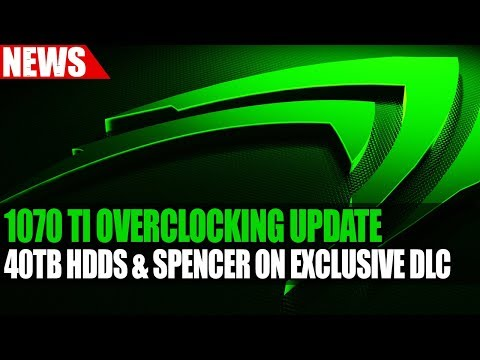 GTX 1070 Ti Overclocking Update | New Tech Brings 40TB HDDs | Spencer On Exclusive DLC