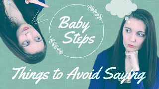 Things to AVOID Saying | How Your Words Can Hurt | BABY STEPS