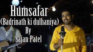 Humsafar |Badrinath Ki Dulhaniya | Cover | Sajan Patel |