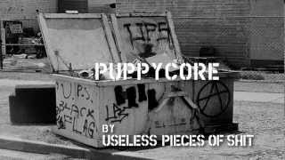 Watch Useless Pieces Of Shit Puppycore video