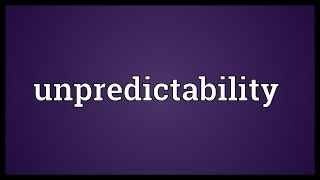Unpredictability Meaning
