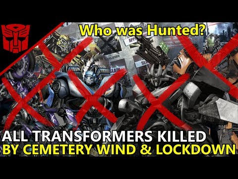 ALL TRANSFORMERS THAT WERE HUNTED AND KILLED BY CEMETERY WIND