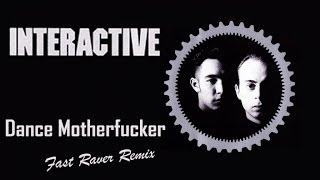 Interactive - Dance Motherfucker (Fast Raver Remix)