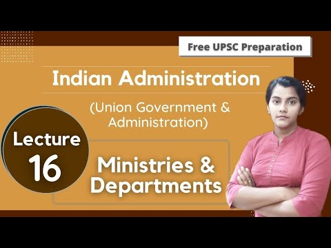 Ministries & Departments || Indian Administration Lecture 16