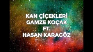 KAN ÇİÇEKLERİ   GAMZE KOÇAK ft. HASAN KARAGÖZ