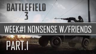 BF3: Week One Nonsence w/Friends Pt.1
