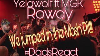 WE GOT SOOOO CRUNK ON THIS ONE !!   YELAWOLF FT MGK x ROWDY   DADS REACT   REACTION