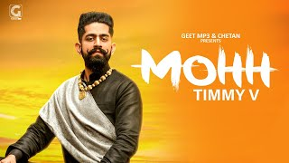 Mohh : Timmy V (Official Song) Latest Punjabi Songs 2019 | Geet MP3